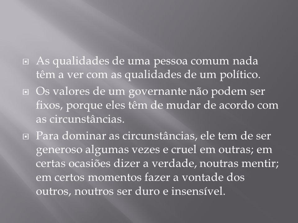 As qualidades de uma pessoa comum nada têm a ver com as qualidades de um político.