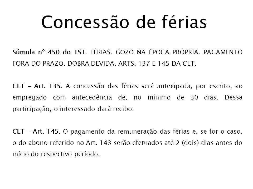 Concessão de férias Súmula nº 450 do TST. FÉRIAS. GOZO NA ÉPOCA PRÓPRIA. PAGAMENTO FORA DO PRAZO. DOBRA DEVIDA. ARTS. 137 E 145 DA CLT.