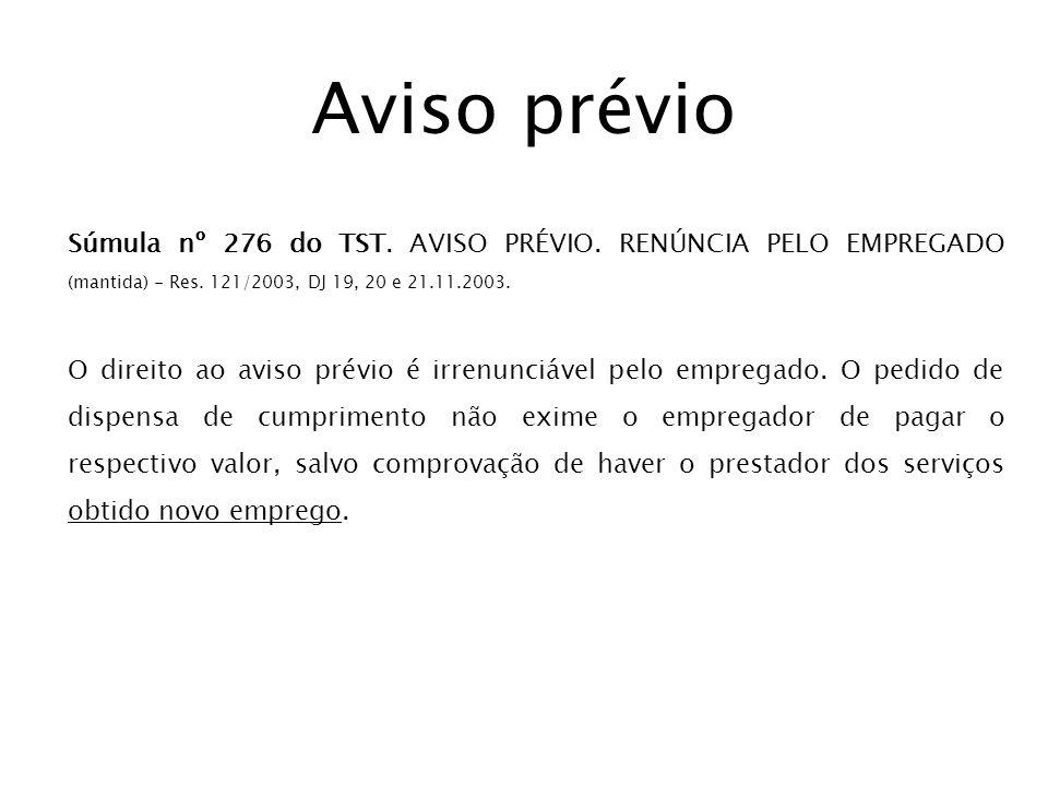 Aviso prévio Súmula nº 276 do TST. AVISO PRÉVIO. RENÚNCIA PELO EMPREGADO (mantida) - Res. 121/2003, DJ 19, 20 e 21.11.2003.
