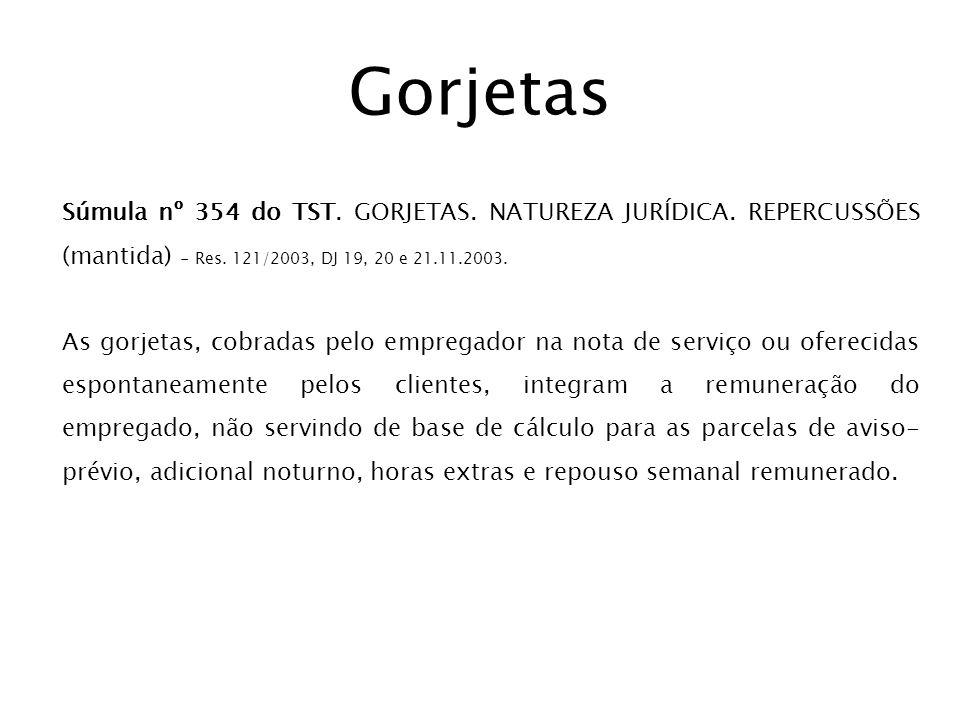 Gorjetas Súmula nº 354 do TST. GORJETAS. NATUREZA JURÍDICA. REPERCUSSÕES (mantida) - Res. 121/2003, DJ 19, 20 e 21.11.2003.