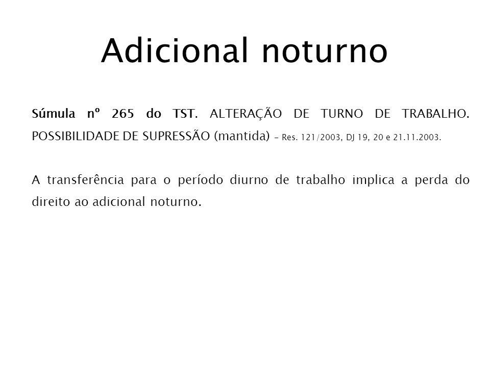 Adicional noturno Súmula nº 265 do TST. ALTERAÇÃO DE TURNO DE TRABALHO. POSSIBILIDADE DE SUPRESSÃO (mantida) - Res. 121/2003, DJ 19, 20 e 21.11.2003.