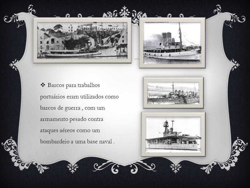 Barcos para trabalhos portuários eram utilizados como barcos de guerra , com um armamento pesado contra ataques aéreos como um bombardeio a uma base naval .