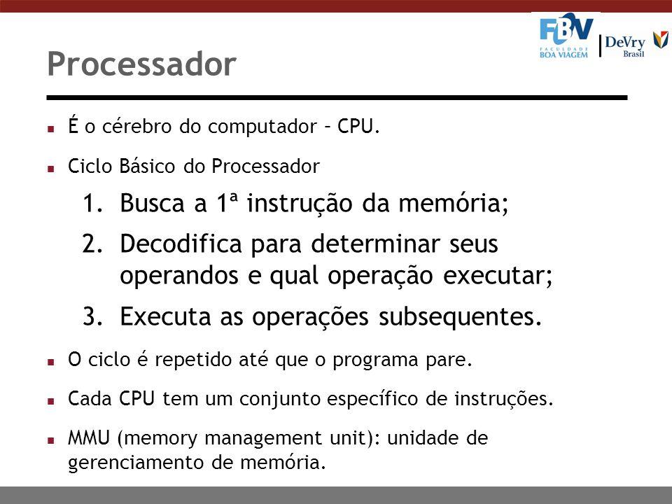 Processador Busca a 1ª instrução da memória;