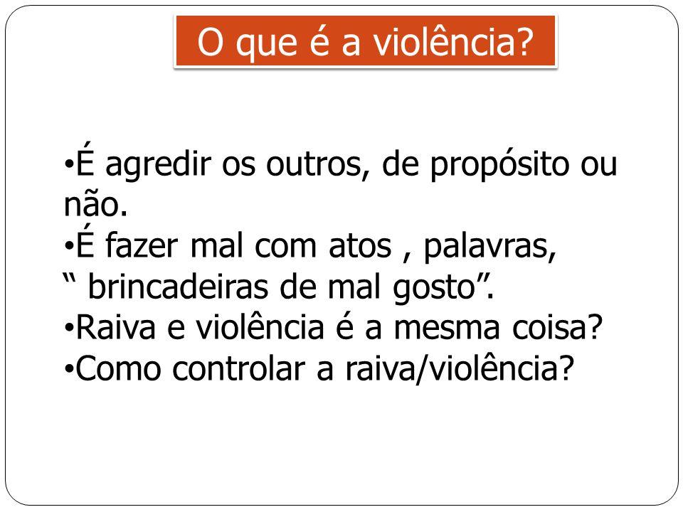 O que é a violência É agredir os outros, de propósito ou não.