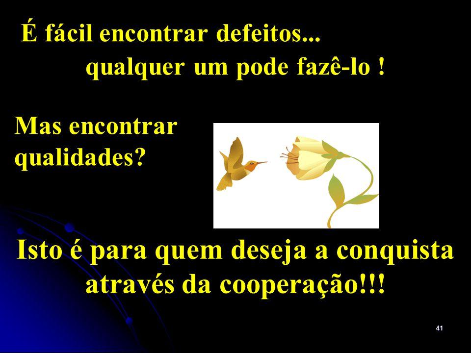 Isto é para quem deseja a conquista através da cooperação!!!