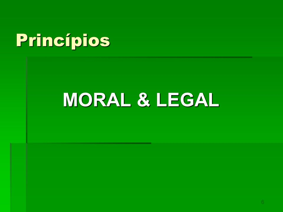 Princípios MORAL & LEGAL 6
