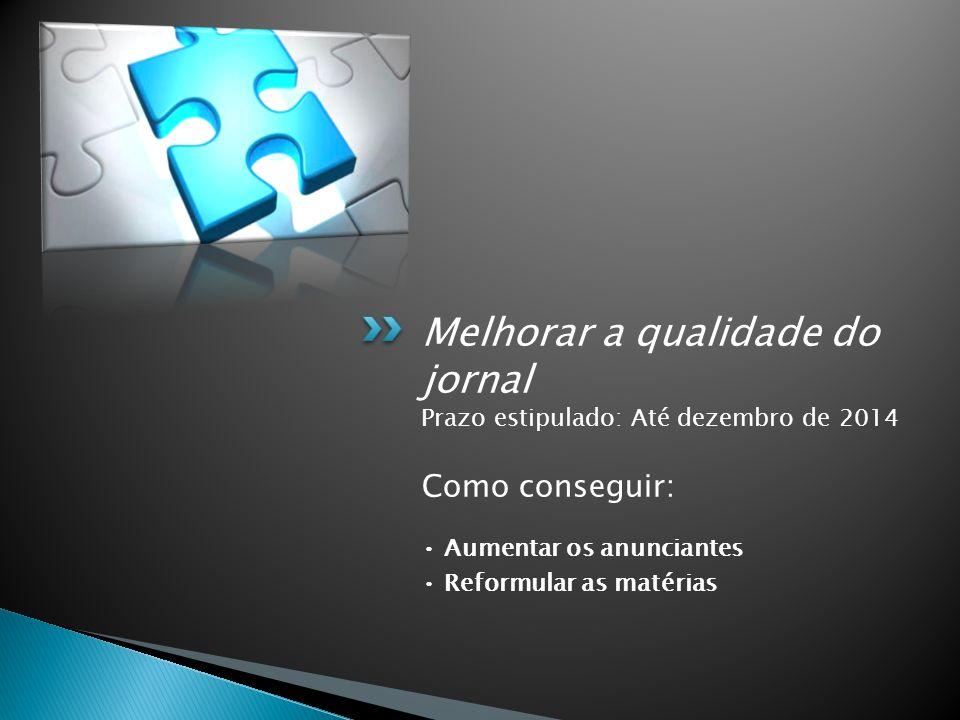 Melhorar a qualidade do jornal Prazo estipulado: Até dezembro de 2014