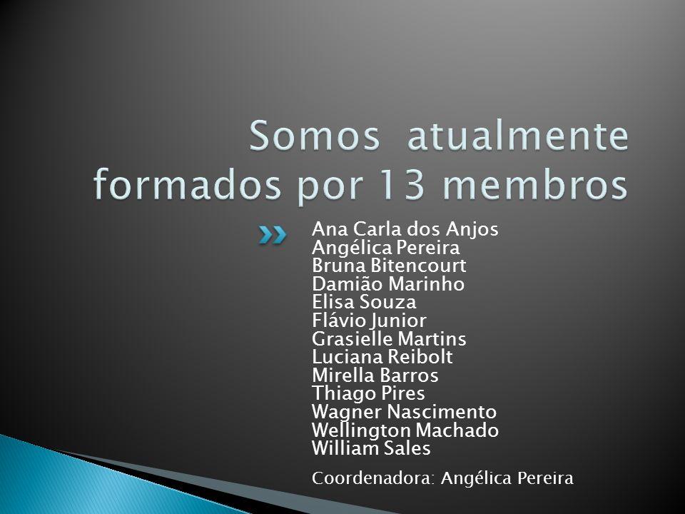 Somos atualmente formados por 13 membros