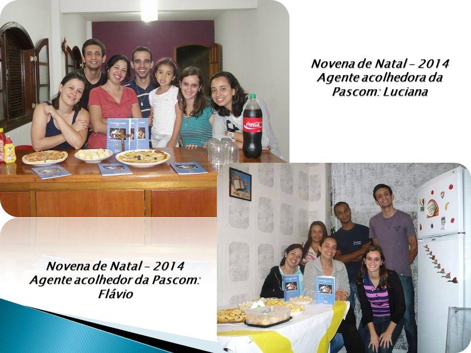 Novena de Natal – 2014 Agente acolhedora da Pascom: Luciana