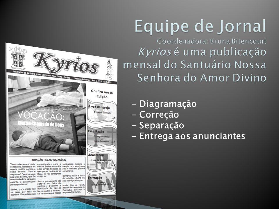 Equipe de Jornal Coordenadora: Bruna Bitencourt Kyrios é uma publicação mensal do Santuário Nossa Senhora do Amor Divino
