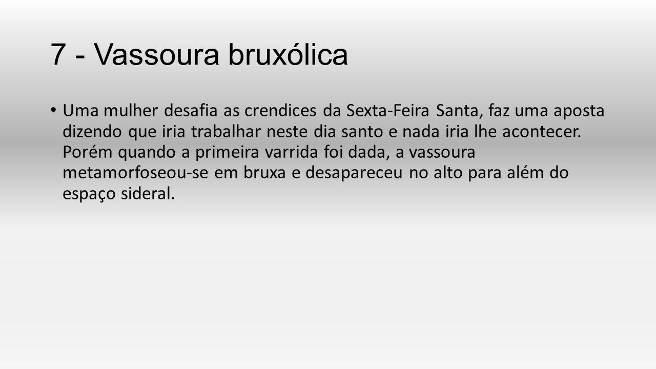 7 - Vassoura bruxólica