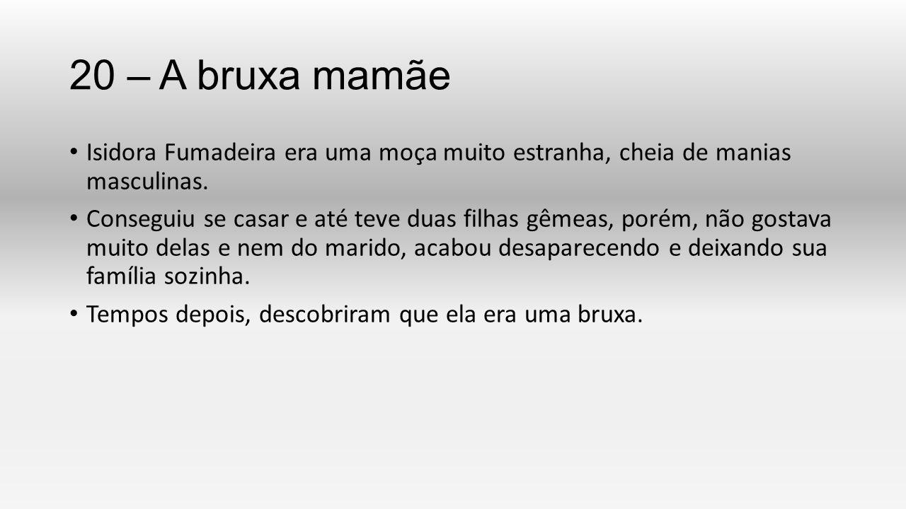20 – A bruxa mamãe Isidora Fumadeira era uma moça muito estranha, cheia de manias masculinas.