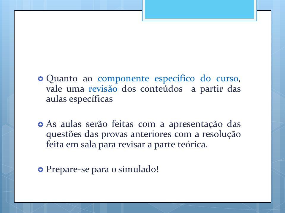 Quanto ao componente específico do curso, vale uma revisão dos conteúdos a partir das aulas específicas