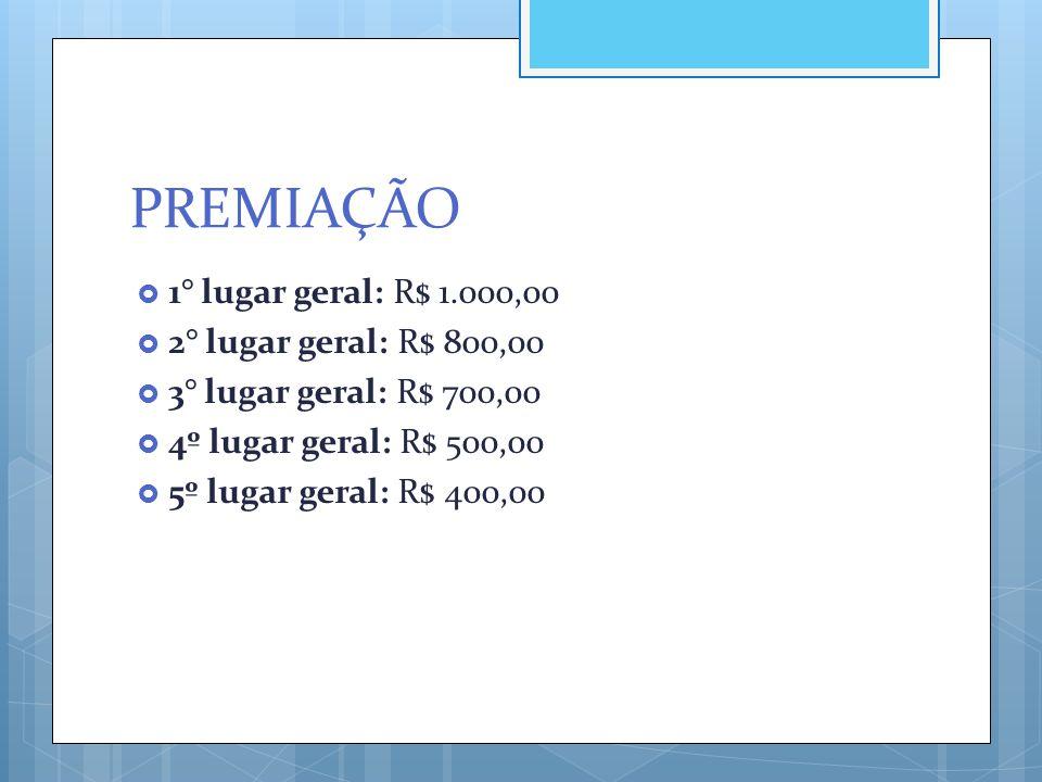 PREMIAÇÃO 1° lugar geral: R$ 1.000,00 2° lugar geral: R$ 800,00
