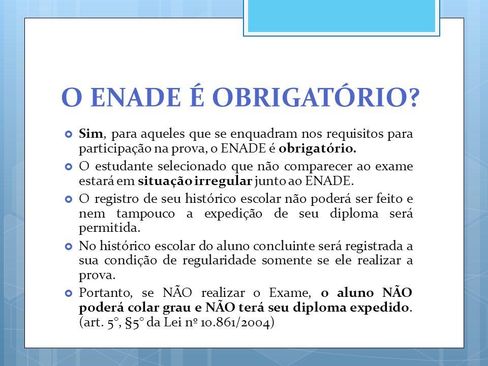 O ENADE É OBRIGATÓRIO Sim, para aqueles que se enquadram nos requisitos para participação na prova, o ENADE é obrigatório.