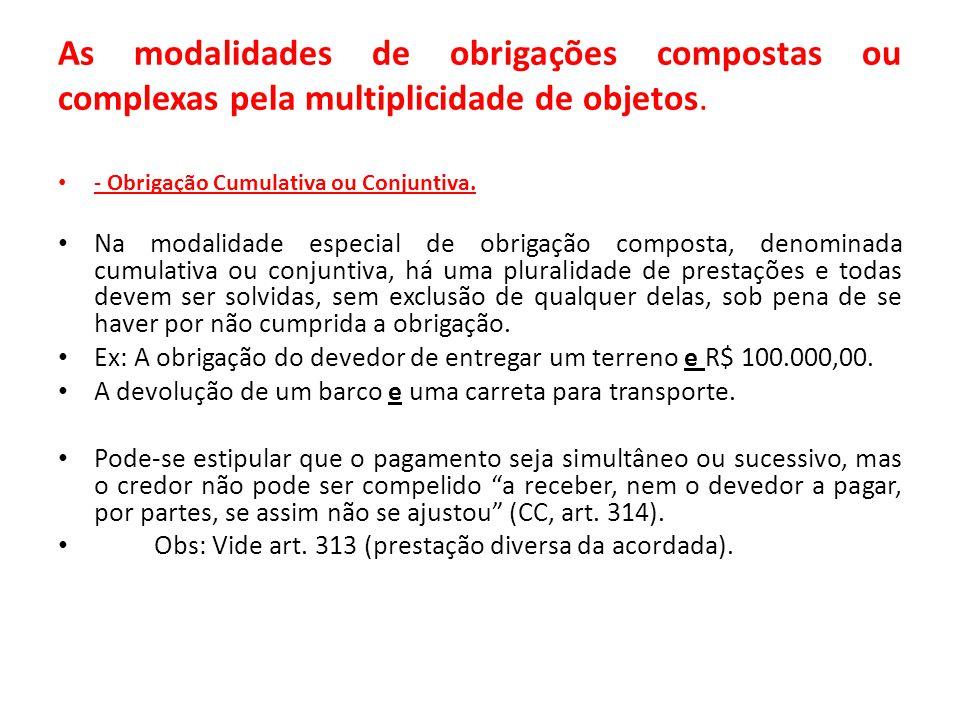 As modalidades de obrigações compostas ou complexas pela multiplicidade de objetos.