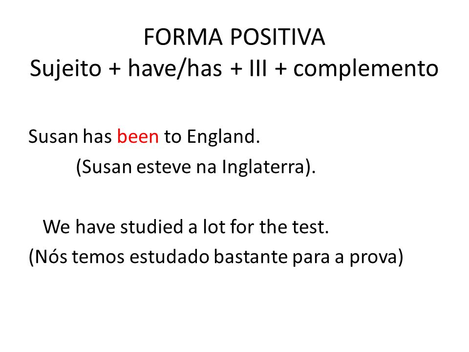 FORMA POSITIVA Sujeito + have/has + III + complemento