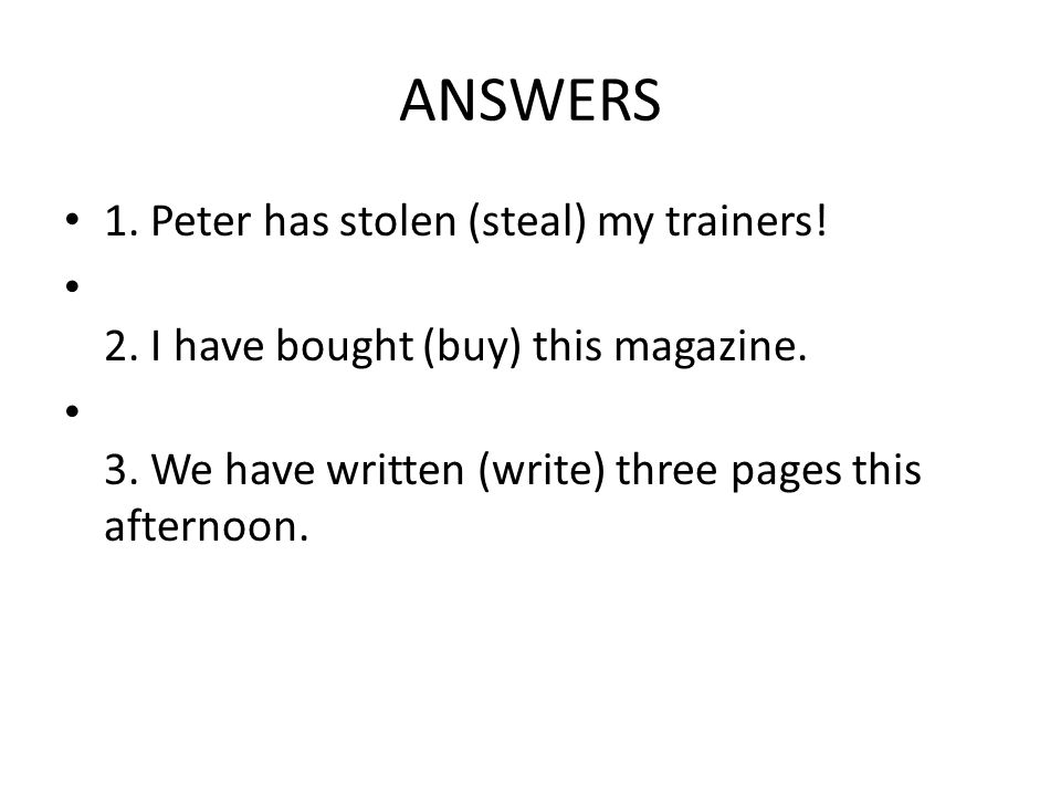ANSWERS 1. Peter has stolen (steal) my trainers!