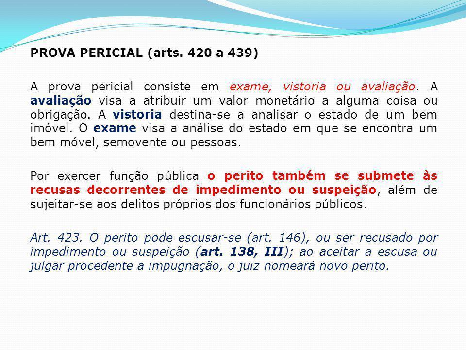 PROVA PERICIAL (arts. 420 a 439) A prova pericial consiste em exame, vistoria ou avaliação.