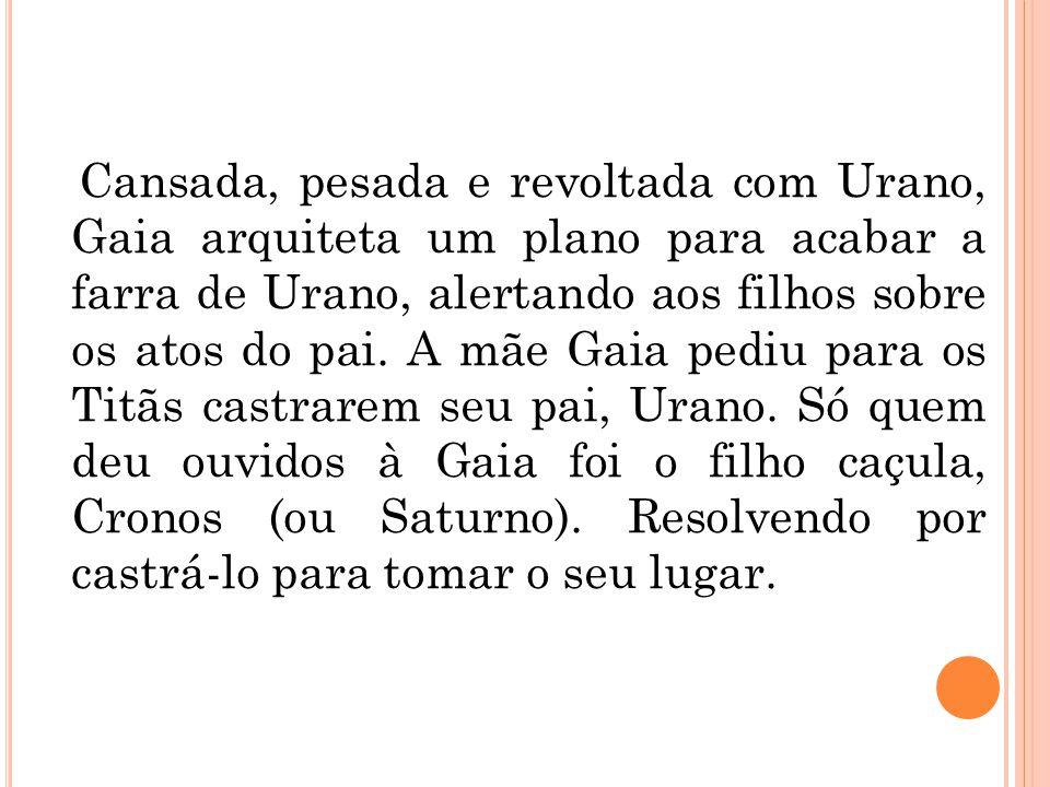 Cansada, pesada e revoltada com Urano, Gaia arquiteta um plano para acabar a farra de Urano, alertando aos filhos sobre os atos do pai.