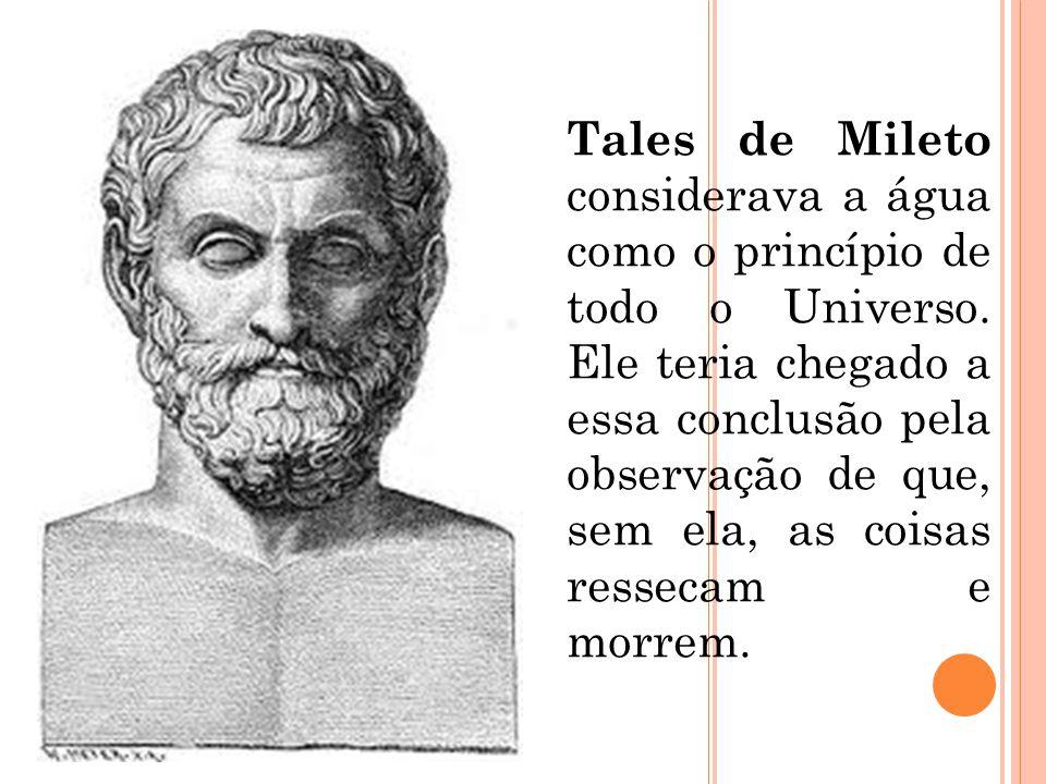 Tales de Mileto considerava a água como o princípio de todo o Universo