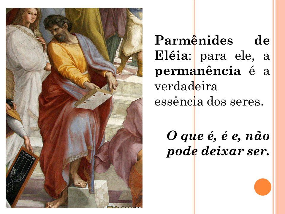 Parmênides de Eléia: para ele, a permanência é a verdadeira essência dos seres.