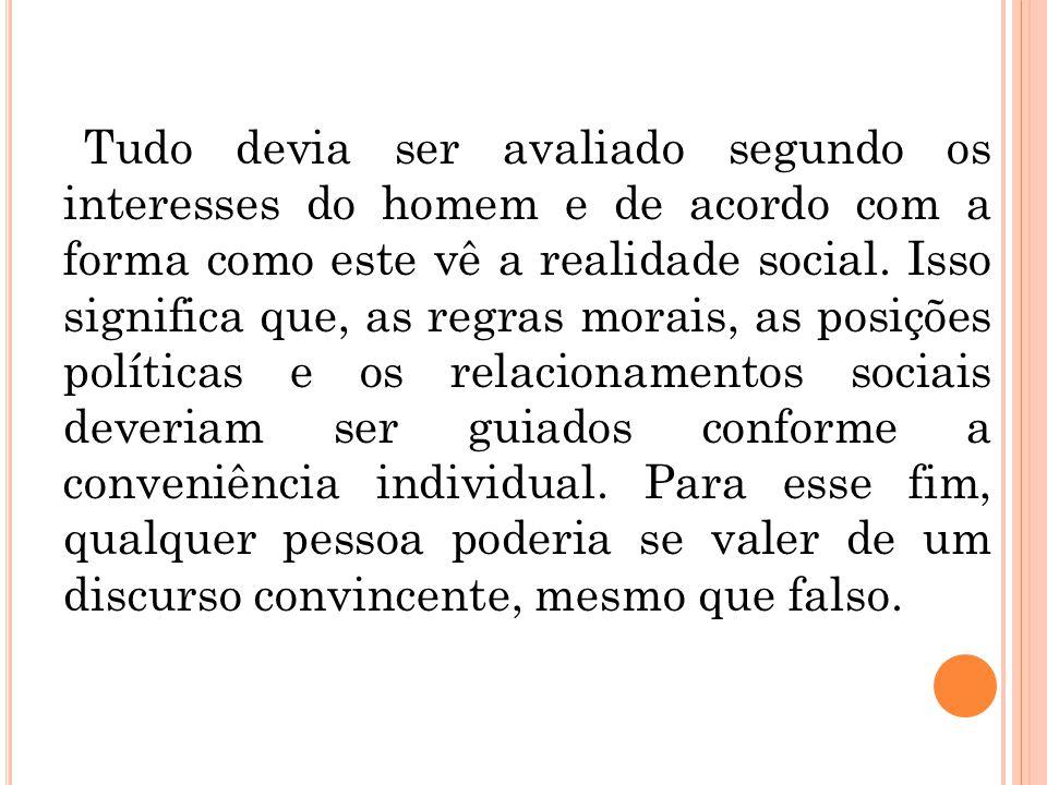 Tudo devia ser avaliado segundo os interesses do homem e de acordo com a forma como este vê a realidade social.