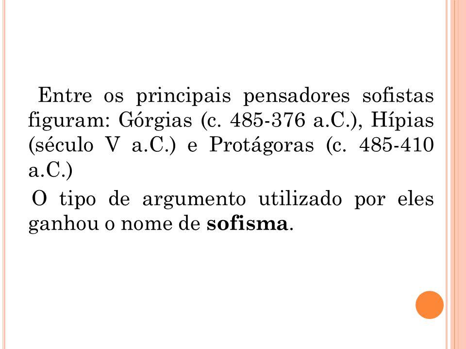 Entre os principais pensadores sofistas figuram: Górgias (c. 485-376 a