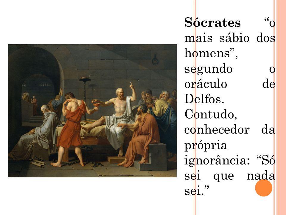 Sócrates o mais sábio dos homens , segundo o oráculo de Delfos