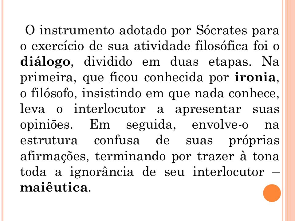 O instrumento adotado por Sócrates para o exercício de sua atividade filosófica foi o diálogo, dividido em duas etapas.