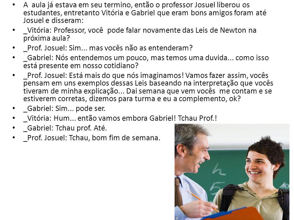 A aula já estava em seu termino, então o professor Josuel liberou os estudantes, entretanto Vitória e Gabriel que eram bons amigos foram até Josuel e disseram: