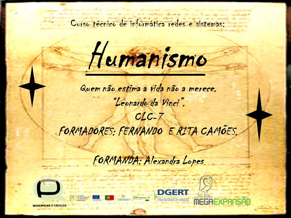 Humanismo Quem não estima a vida não a merece. Leonardo da Vinci .