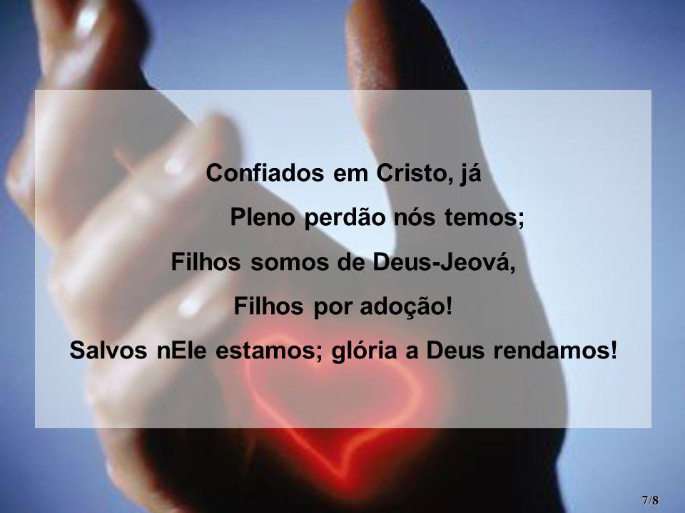 Pleno perdão nós temos; Filhos somos de Deus-Jeová, Filhos por adoção!