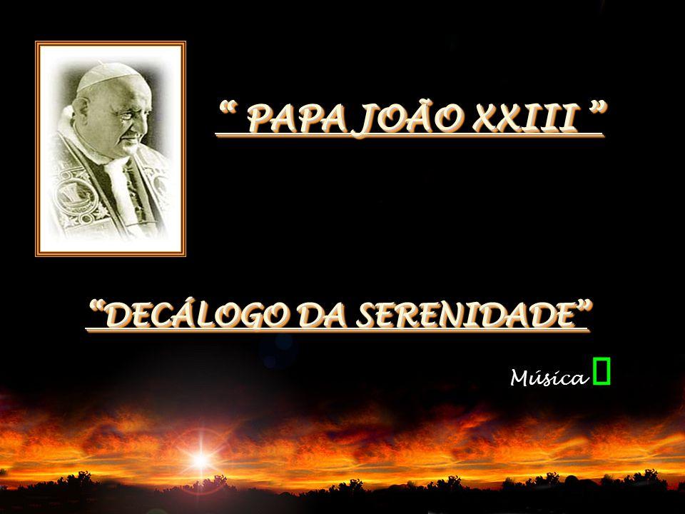 PAPA JOÃO XXIII DECÁLOGO DA SERENIDADE Música ¯