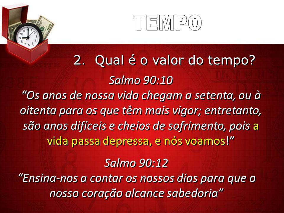 TEMPO 2. Qual é o valor do tempo Salmo 90:10