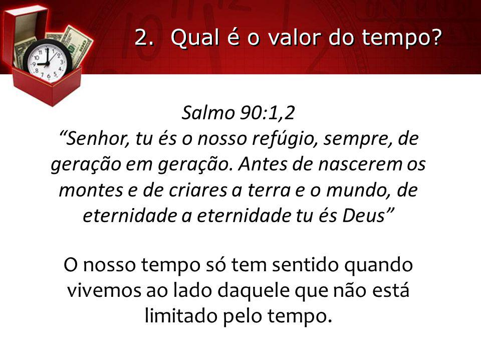 2. Qual é o valor do tempo Salmo 90:1,2.