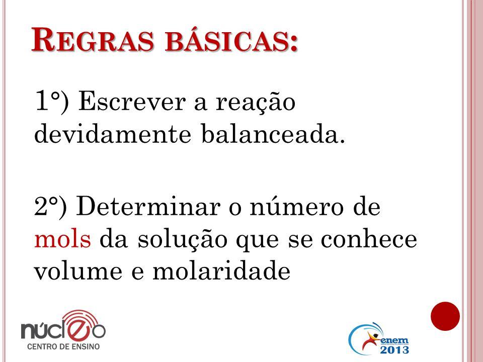 Regras básicas: 1°) Escrever a reação devidamente balanceada.