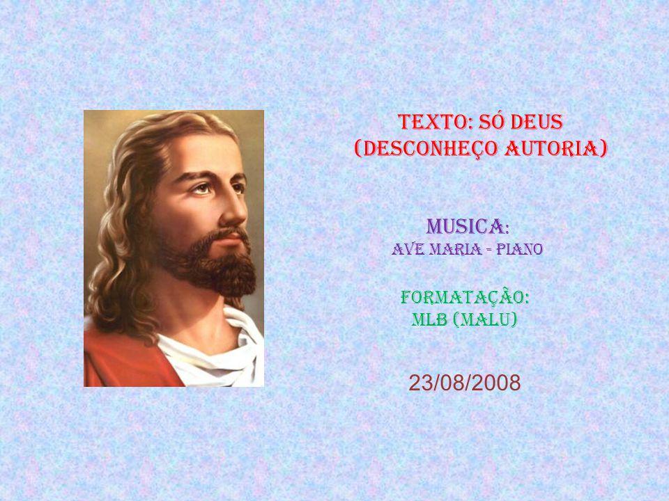 Texto: só deus (desconheço autoria)
