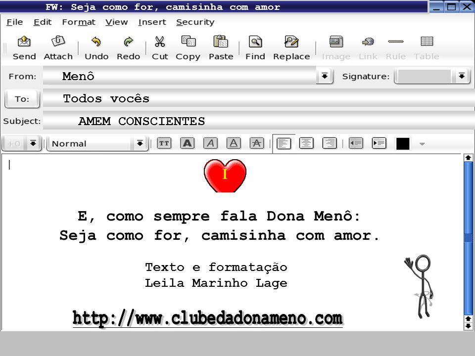 E, como sempre fala Dona Menô: Seja como for, camisinha com amor.