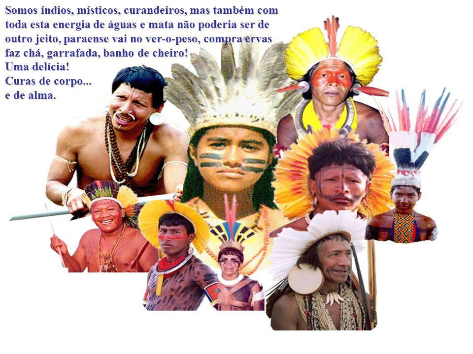 Somos índios, místicos, curandeiros, mas também com