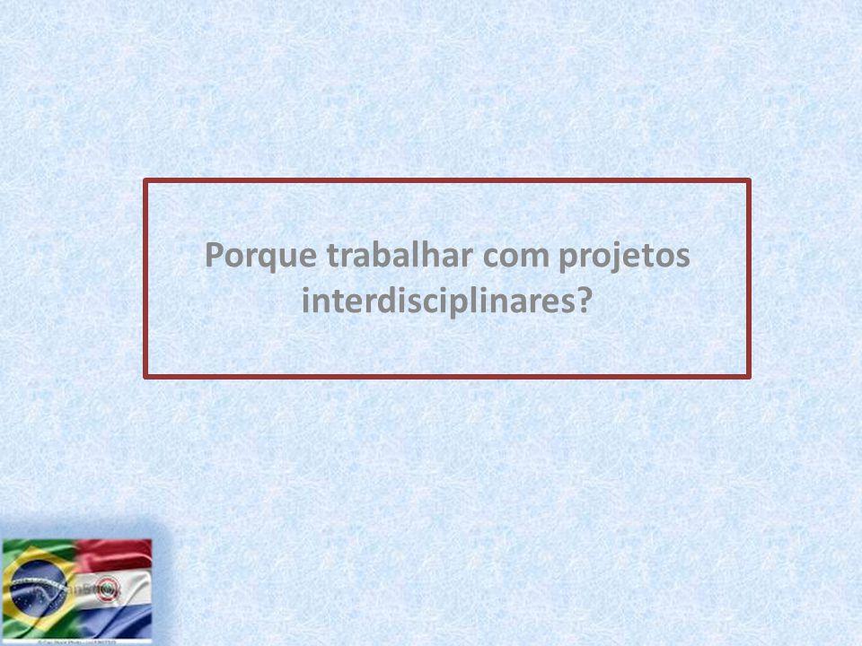 Porque trabalhar com projetos interdisciplinares