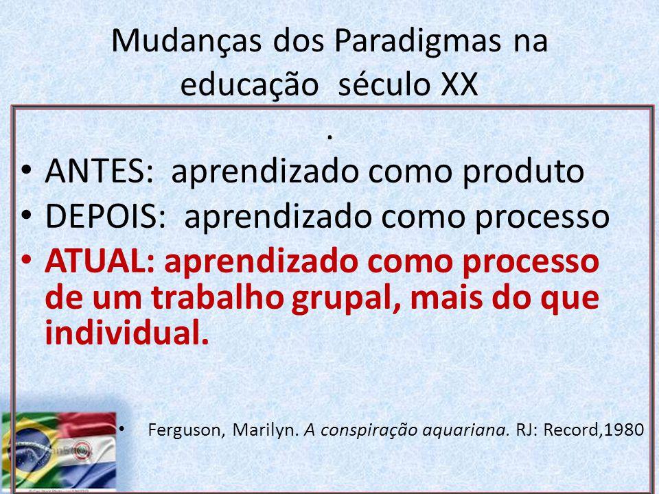 Mudanças dos Paradigmas na educação século XX .