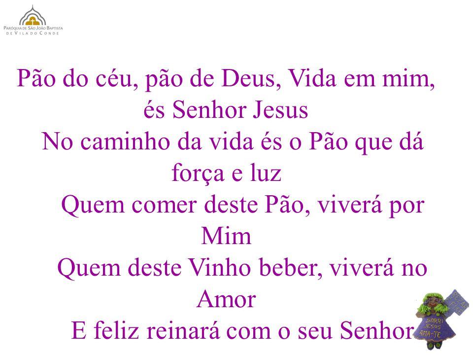 Pão do céu, pão de Deus, Vida em mim, és Senhor Jesus