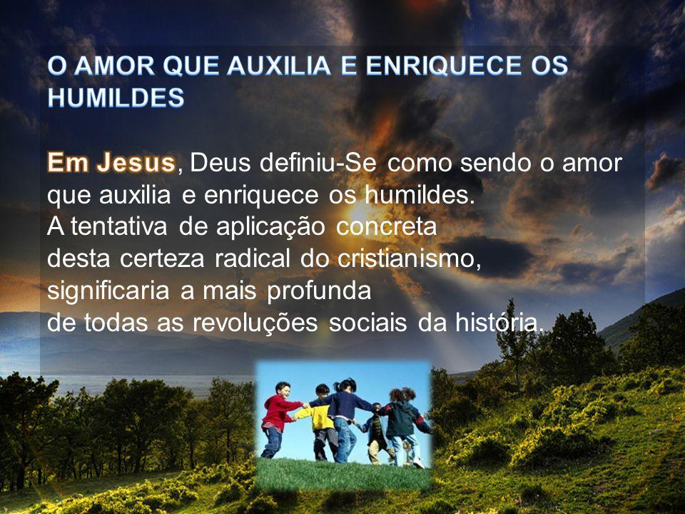 O AMOR QUE AUXILIA E ENRIQUECE OS HUMILDES