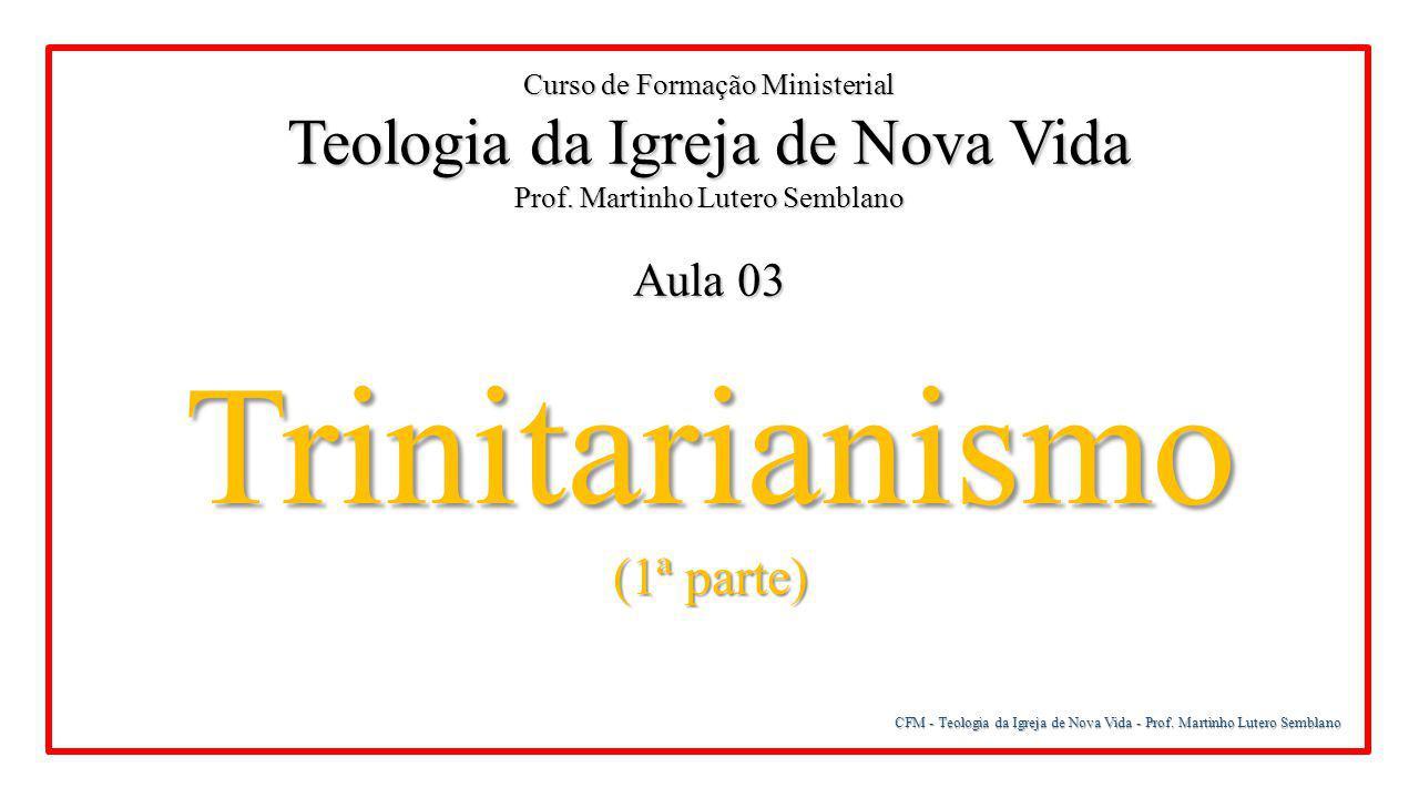 Trinitarianismo Teologia da Igreja de Nova Vida (1ª parte) Aula 03