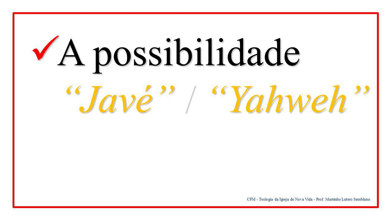A possibilidade Javé / Yahweh