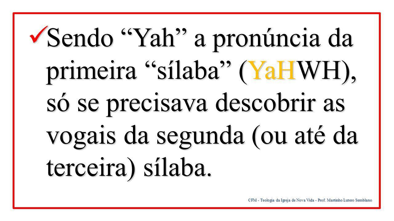 Sendo Yah a pronúncia da primeira sílaba (YaHWH), só se precisava descobrir as vogais da segunda (ou até da terceira) sílaba.