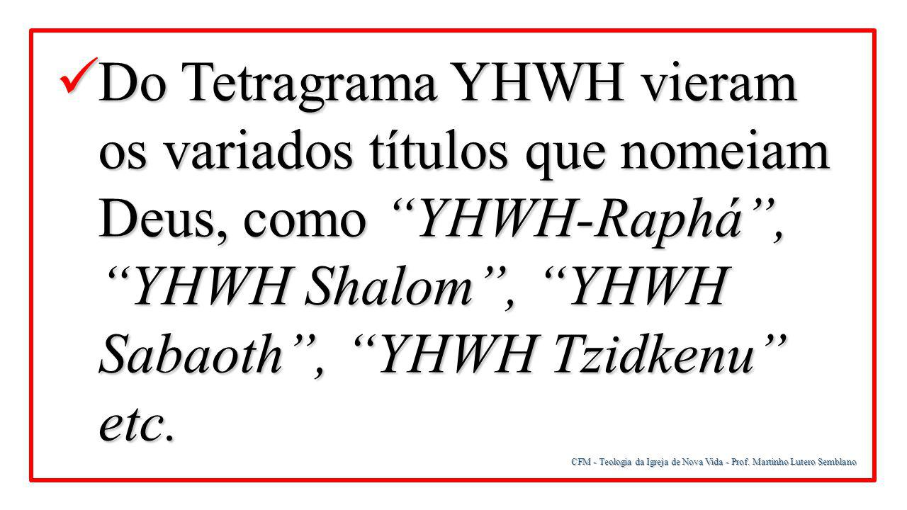 Do Tetragrama YHWH vieram os variados títulos que nomeiam Deus, como YHWH-Raphá , YHWH Shalom , YHWH Sabaoth , YHWH Tzidkenu etc.