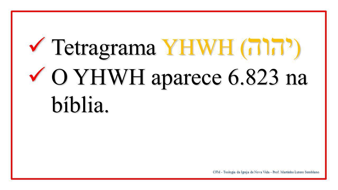 Tetragrama YHWH (יהוה) O YHWH aparece 6.823 na bíblia.