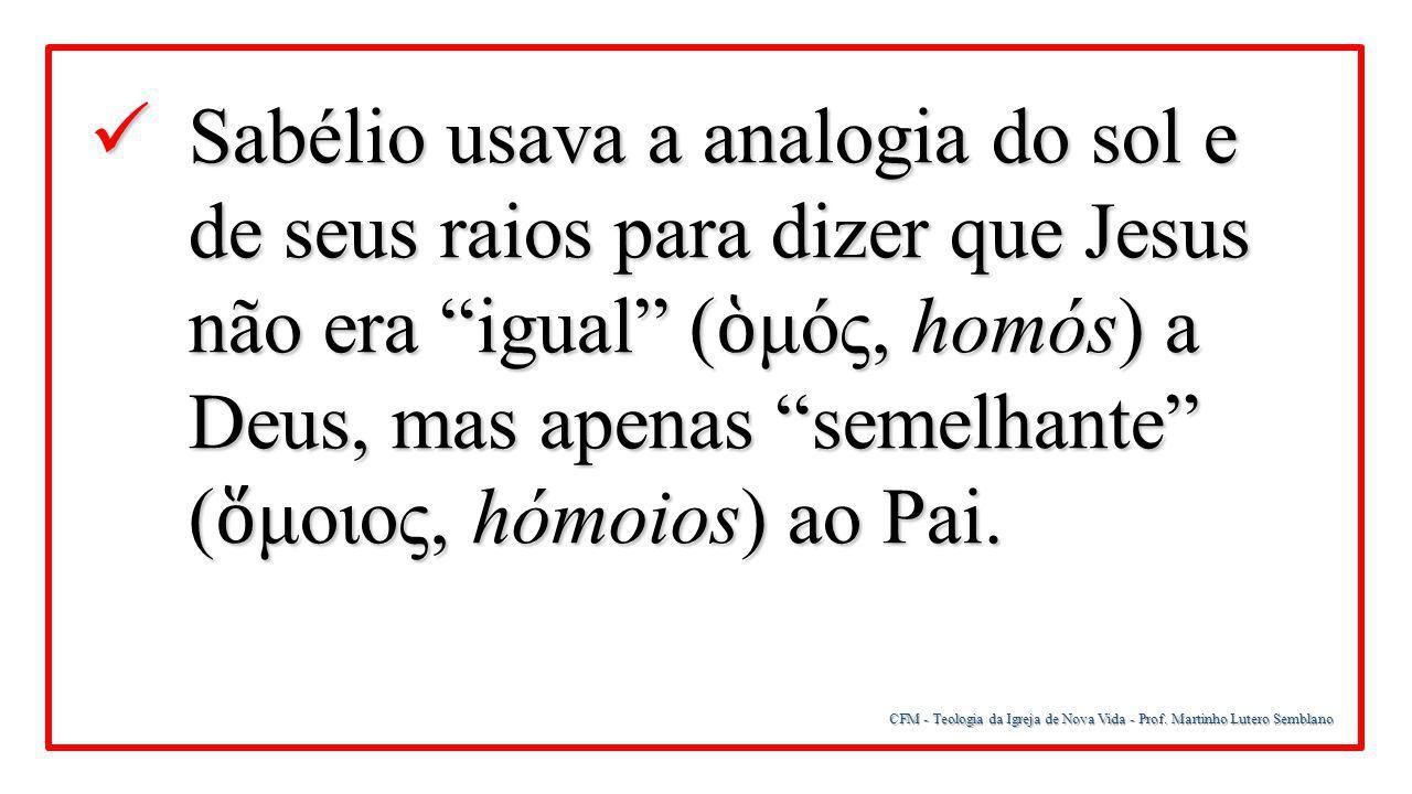 Sabélio usava a analogia do sol e de seus raios para dizer que Jesus não era igual (ὁμός, homós) a Deus, mas apenas semelhante (ὅμοιος, hómoios) ao Pai.